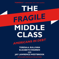 The Fragile Middle Class: Americans in Debt - Elizabeth Warren, Teresa A. Sullivan, Jay Lawrence Westbrook