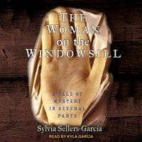 The Woman on the Windowsill: A Tale of Mystery in Several Parts - Sylvia Sellers-Garcia