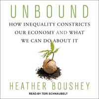Unbound: How Inequality Constricts Our Economy and What We Can Do about It - Heather Boushey