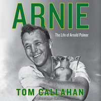 Arnie: The Life of Arnold Palmer - Tom Callahan