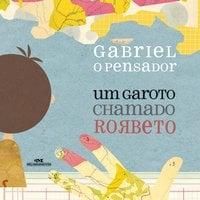 Um Garoto Chamado Rorbeto - o Pensador Gabriel, Gabriel o Pensador