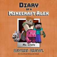 Diary of a Minecraft Alex – Book 3: Cavern Crawl (An Unofficial Minecraft Diary Book) - MC Steve