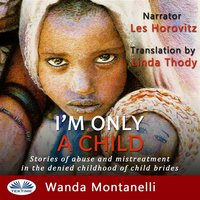 I'm Only A Child: Stories Of Abuse And Mistreatment In The Denied Childhood Of Child Brides - Wanda Montanelli