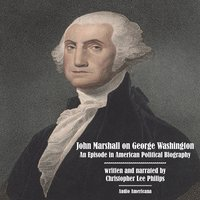 John Marshall on George Washington: An Episode in American Political Biography - Christopher Lee Philips