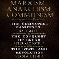 Karl Marx, Friedrich Engels, Peter Kropotkin, Vladimir Lenin: Marxism, Anarchism, Communism - Karl Marx, Friedrich Engels, Vladimir Lenin, Peter Kropotkin