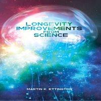 Longevity Improvements From Science - Martin K. Ettington