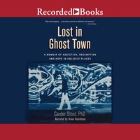 Lost in Ghost Town: A Memoir of Addiction, Redemption, and Hope in Unlikely Places - Carder Stout