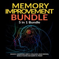 Memory Improvement Bundle: 5 in 1 Bundle, Unlimited Memory, Memory Book, Memory Palace, Speed Reading, Learning How To Learn - Adam Brown, Greg D. Williams, Oscar K. Hammond, Barry M Proby, Jessica Foster