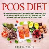 PCOS Diet: The definitive guide to reduce insulin resistance and restore your fertility with a healthy and balanced diet to restructure your hormonal structure and defeat the polycystic ovary - Rebeca Adams