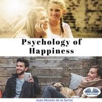 Psychology Of Happiness - Juan Moisés de la Serna