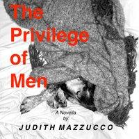 The Privilege of Men - Judith Mazzucco