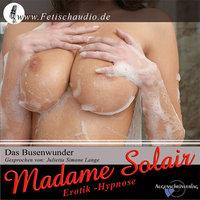 Das Busenwunder: Erotik Hypnose - Madame Solair