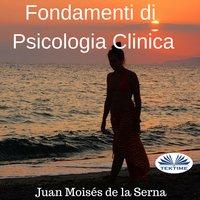 Fondamenti Di Psicologia Clinica - Juan Moisés de la Serna