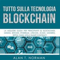 Tutto Sulla Tecnologia Blockchain - Alan T. Norman