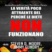 Autodisciplina Per Perdere Peso: La Verità Poco Attraente Del Perché Le Diete NON Funzionano - Kok Publishing