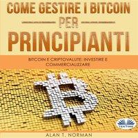 Come Gestire I Bitcoin - Per Principianti - Alan T. Norman