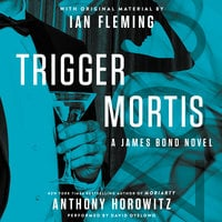 Trigger Mortis: A James Bond Novel - Anthony Horowitz, Ian Fleming
