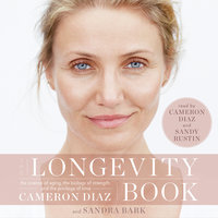 The Longevity Book: The Science of Aging, the Biology of Strength, and the Privilege of Time - Cameron Diaz, Sandra Bark