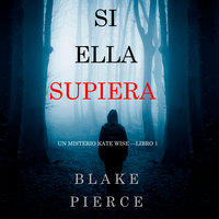 Si Ella Supiera (Un Misterio Kate Wise—Libro 1) - Blake Pierce
