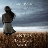 Antes de que Mate (Un Misterio con Mackenzie White—Libro 1) - Blake Pierce
