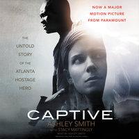Captive: The Untold Story of the Atlanta Hostage Hero - Stacy Mattingly, Ashley Smith