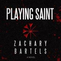 Playing Saint - Zachary Bartels