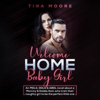 Welcome Home, Baby Girl: An MDLG, DDLG & ABDL novel about a Mommy & Daddy Dom who train their naughty girl to be the perfect little one - Tina Moore