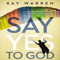Say Yes to God: A Call to Courageous Surrender - Kay Warren