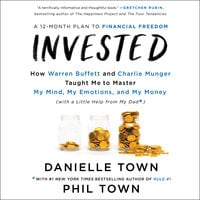 Invested: How Warren Buffett and Charlie Munger Taught Me to Master My Mind, My Emotions, and My Money (with a Little Help From My Dad) - Danielle Town, Phil Town