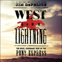 West Like Lightning: The Brief, Legendary Ride of the Pony Express - Jim Defelice