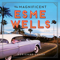 The Magnificent Esme Wells: A Novel - Adrienne Sharp