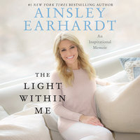 The Light Within Me: An Inspirational Memoir - Ainsley Earhardt