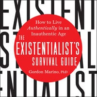 The Existentialist's Survival Guide: How to Live Authentically in an Inauthentic Age - Gordon Marino