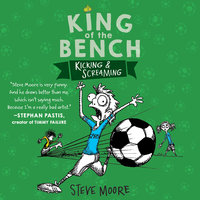 King of the Bench: Kicking & Screaming - Steve Moore
