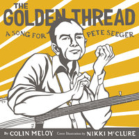 The Golden Thread: A Song for Pete Seeger - Colin Meloy