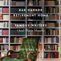 The Bar Harbor Retirement Home for Famous Writers (And Their Muses): A Novel - Terri-Lynne DeFino