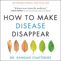 How to Make Disease Disappear - Rangan Chatterjee
