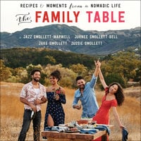 The Family Table: Recipes and Moments from a Nomadic Life - Jazz Smollett-Warwell, Jake Smollett, Jurnee Smollett-Bell, Jussie Smollett
