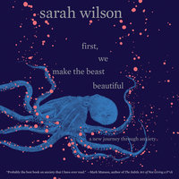 First, We Make the Beast Beautiful: A New Journey Through Anxiety - Sarah Wilson