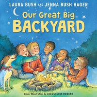 Our Great Big Backyard - Jenna Bush Hager, Laura Bush