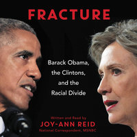 Fracture: Barack Obama, the Clintons, and the Racial Divide - Joy-Ann Reid