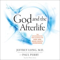 God and the Afterlife: The Groundbreaking New Evidence for God and Near-Death Experience - Paul Perry, Jeffrey Long
