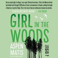 Girl in the Woods: A Memoir - Aspen Matis