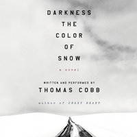 Darkness the Color of Snow: A Novel - Thomas Cobb