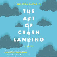 The Art of Crash Landing: A Novel - Melissa DeCarlo