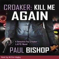 Croaker #1: Kill Me Again - Paul Bishop