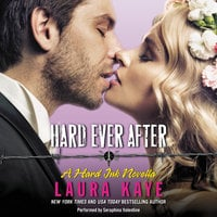 Hard Ever After: A Hard Ink Novella - Laura Kaye