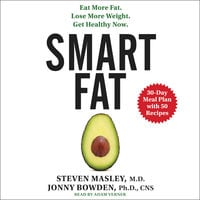 Smart Fat: Eat More Fat. Lose More Weight. Get Healthy Now. - Jonny Bowden, Steven Masley