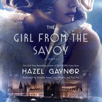 The Girl from The Savoy: A Novel - Hazel Gaynor