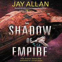 Shadow of Empire: Far Stars Book One - Jay Allan